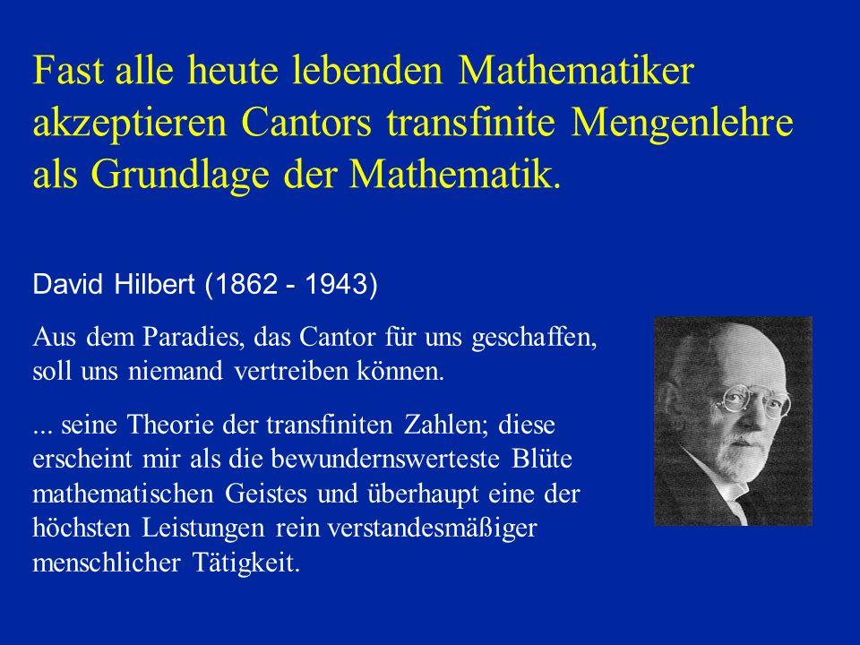 David Hilbert (1862 - 1943) Aus dem Paradies, das Cantor für uns geschaffen, soll uns niemand vertreiben können....