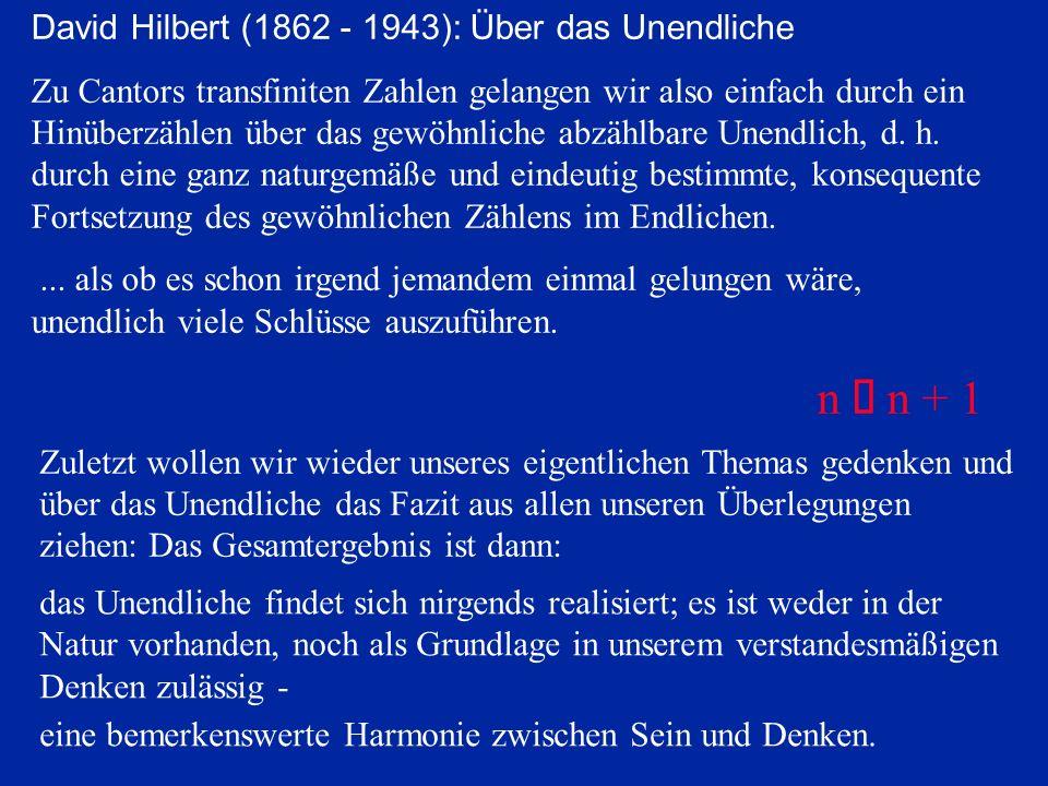 David Hilbert (1862 - 1943): Über das Unendliche Zu Cantors transfiniten Zahlen gelangen wir also einfach durch ein Hinüberzählen über das gewöhnliche abzählbare Unendlich, d.