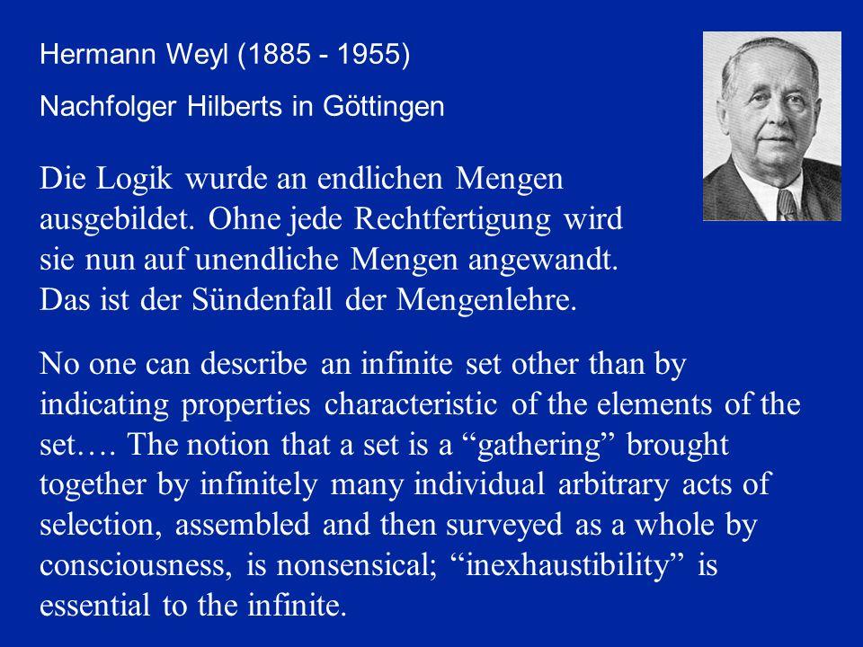 Hermann Weyl (1885 - 1955) Nachfolger Hilberts in Göttingen Die Logik wurde an endlichen Mengen ausgebildet. Ohne jede Rechtfertigung wird sie nun auf