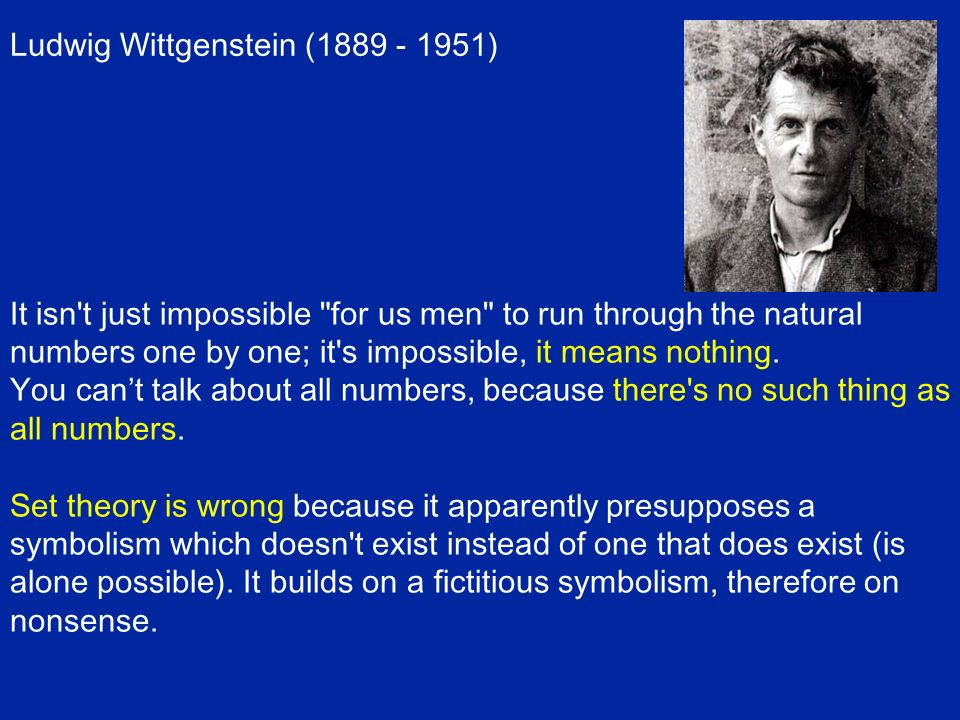Ludwig Wittgenstein (1889 - 1951) It isn't just impossible