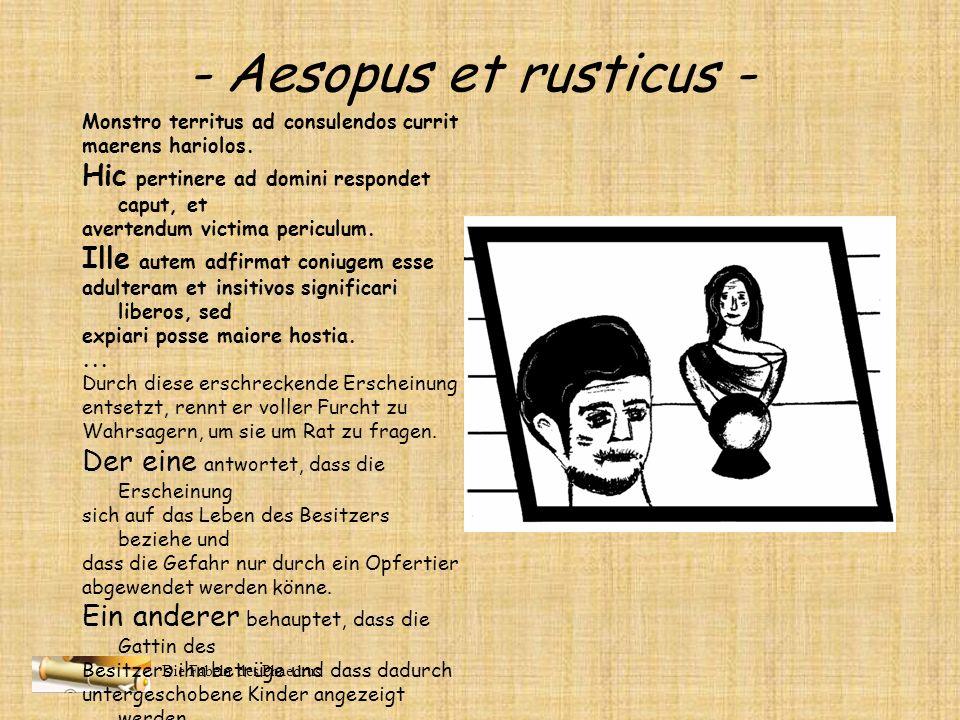 Die Fabeln des Phaedrus - Aesopus et rusticus - (Lisa Mielke, Christopher Eikhorst, Heike Meier) Usu peritus hariolo veracior vulgo perhibetur; causa