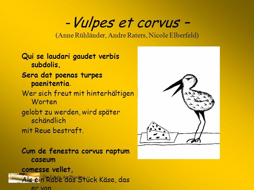 Die Fabeln des Phaedrus Gewählte Fabeln und Projektteams Vulpes et corvus (Anne Rühländer, Andre Raters, Nicole Elberfeld) Vulpes et pecunia (Britta T
