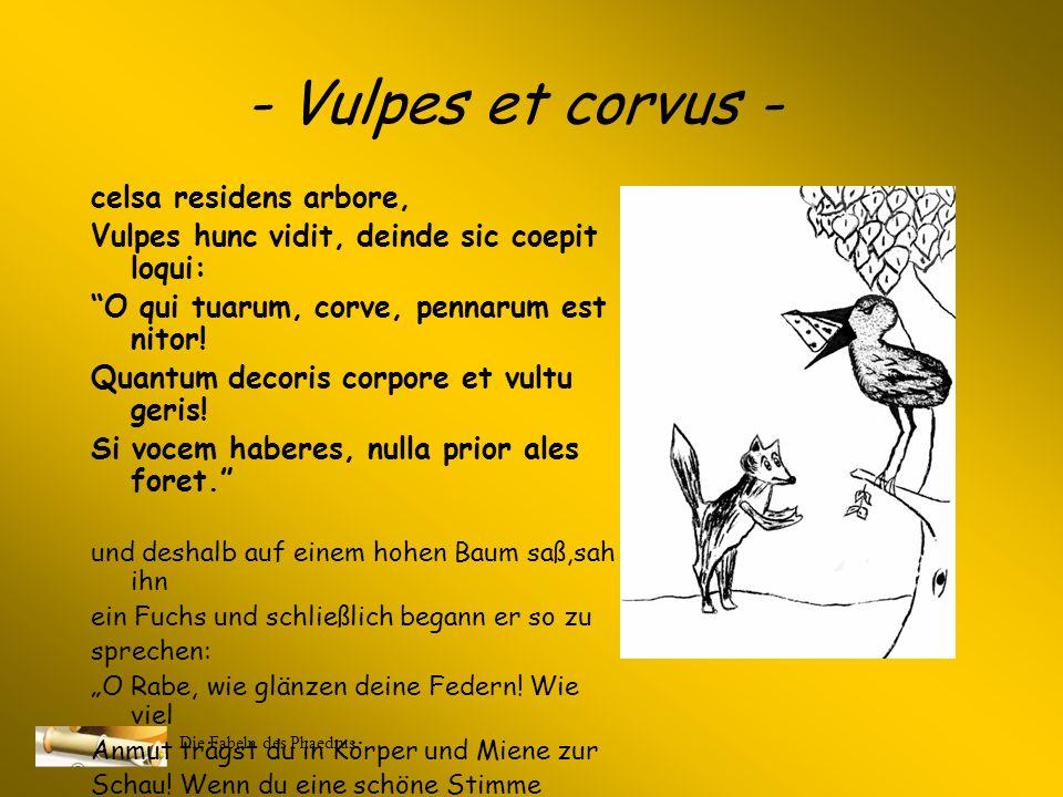 Die Fabeln des Phaedrus -Vulpes et corvus – (Anne Rühländer, Andre Raters, Nicole Elberfeld) Qui se laudari gaudet verbis subdolis, Sera dat poenas tu
