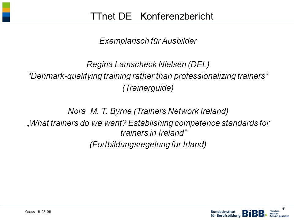 ® Gross 19-03-09 TTnet DE Konferenzbericht Exemplarisch für Ausbilder Regina Lamscheck Nielsen (DEL) Denmark-qualifying training rather than professionalizing trainers (Trainerguide) Nora M.