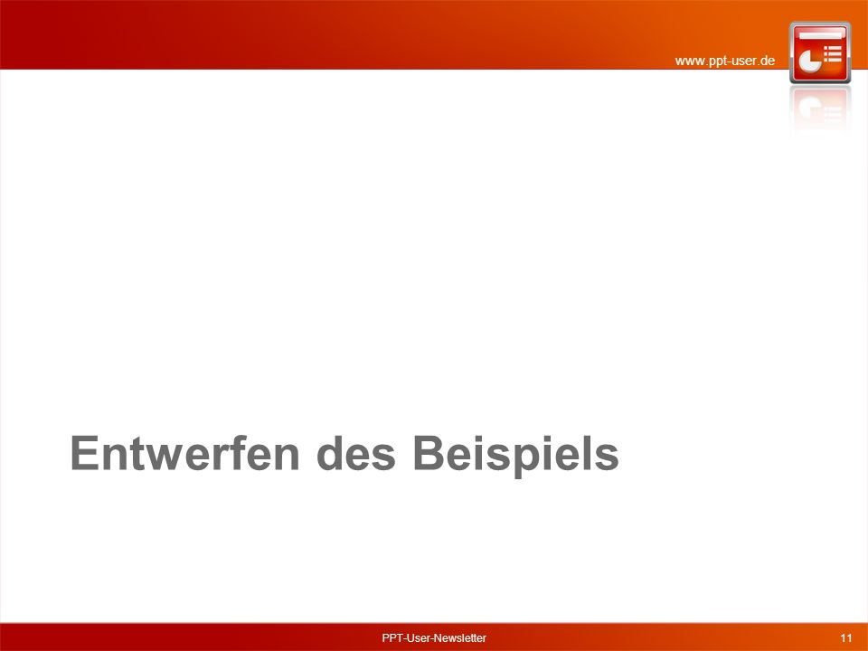 www.ppt-user.de Entwerfen des Beispiels PPT-User-Newsletter11