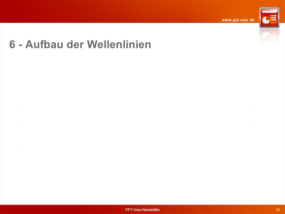 www.ppt-user.de PPT-User-Newsletter13 6 - Aufbau der Wellenlinien