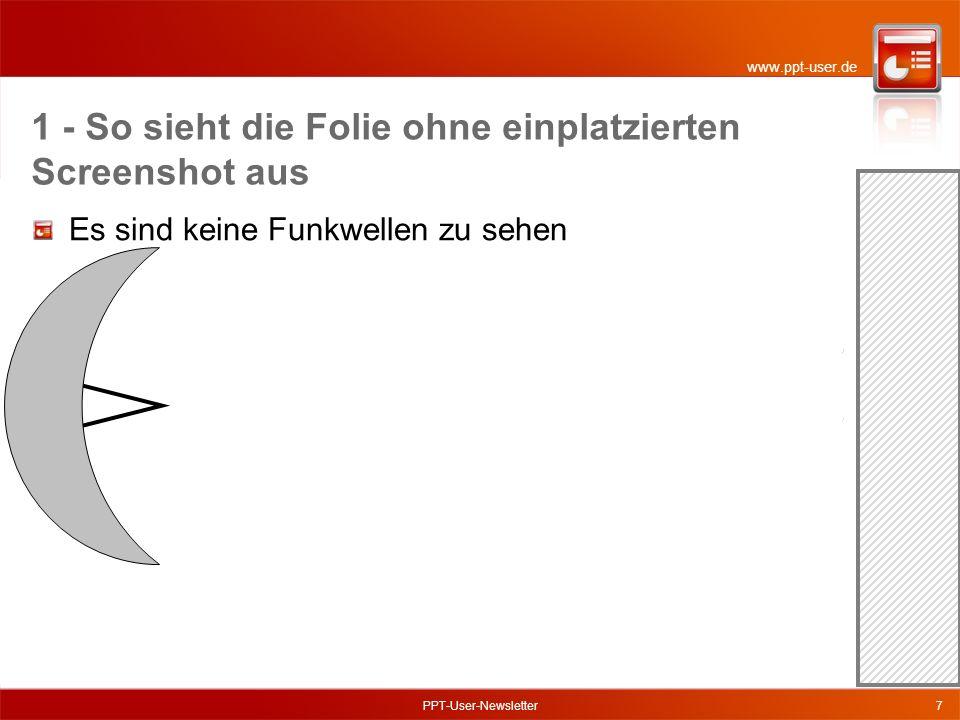 www.ppt-user.de PPT-User-Newsletter7 Es sind keine Funkwellen zu sehen 1 - So sieht die Folie ohne einplatzierten Screenshot aus