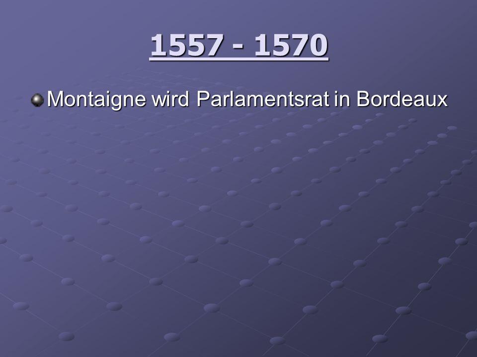 1557 - 1570 Montaigne wird Parlamentsrat in Bordeaux