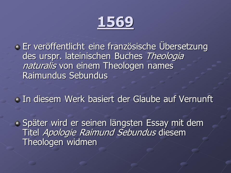 1569 Er veröffentlicht eine französische Übersetzung des urspr. lateinischen Buches Theologia naturalis von einem Theologen names Raimundus Sebundus I