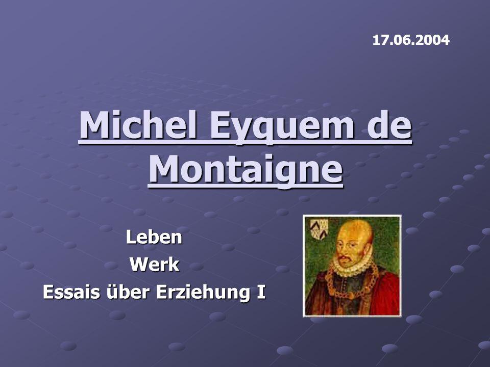 Michel Eyquem de Montaigne LebenWerk Essais über Erziehung I 17.06.2004
