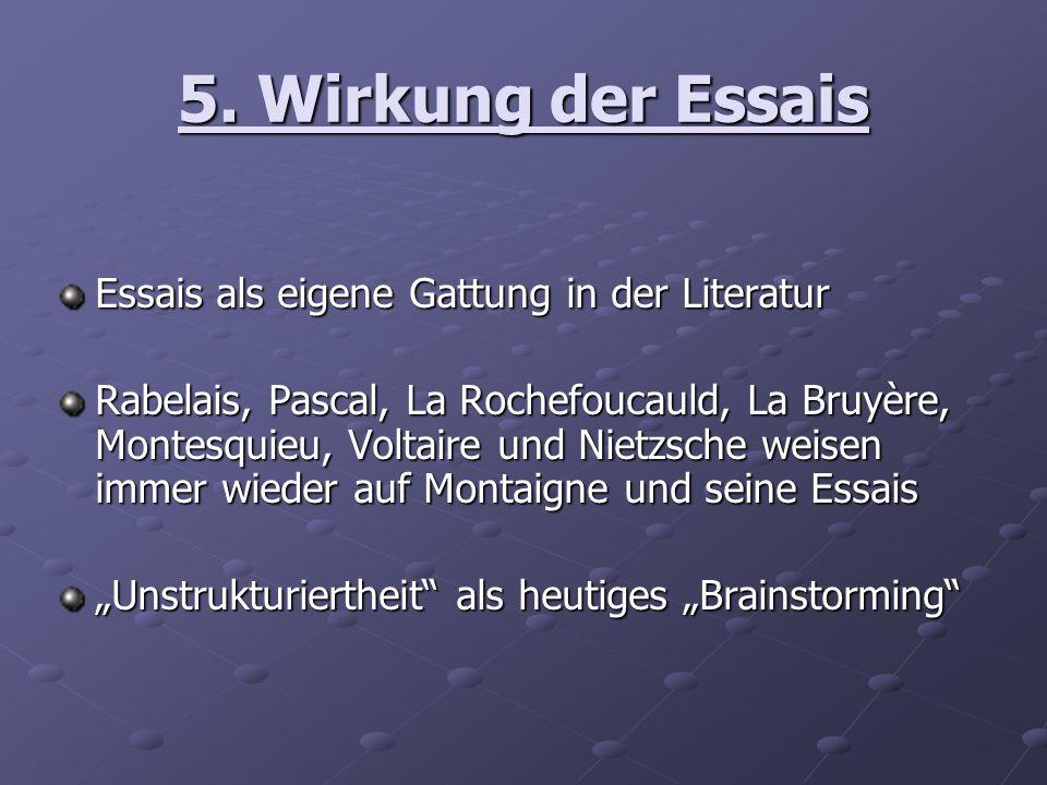 5. Wirkung der Essais Essais als eigene Gattung in der Literatur Rabelais, Pascal, La Rochefoucauld, La Bruyère, Montesquieu, Voltaire und Nietzsche w
