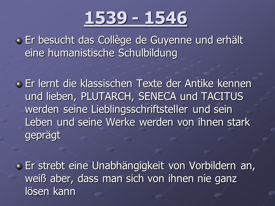 1546 - 1553 Montaigne studiert Rechtswissenschaften in Bordeaux und Toulouse Montaigne studiert Rechtswissenschaften in Bordeaux und Toulouse 1554 – 1557 1554 – 1557 Montaigne ist Ratsherr am Steuergerichtshof in Montaigne ist Ratsherr am Steuergerichtshof in Périgueux Périgueux
