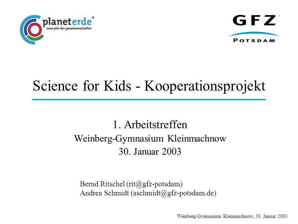 Weinberg-Gymnasium Kleinmachnow, 30. Januar 2003 Science for Kids - Kooperationsprojekt 1. Arbeitstreffen Weinberg-Gymnasium Kleinmachnow 30. Januar 2
