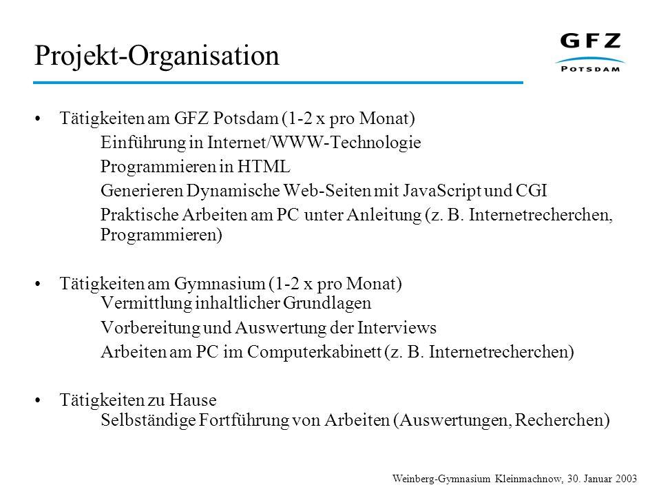 Weinberg-Gymnasium Kleinmachnow, 30. Januar 2003 Projekt-Organisation Tätigkeiten am GFZ Potsdam (1-2 x pro Monat) Einführung in Internet/WWW-Technolo