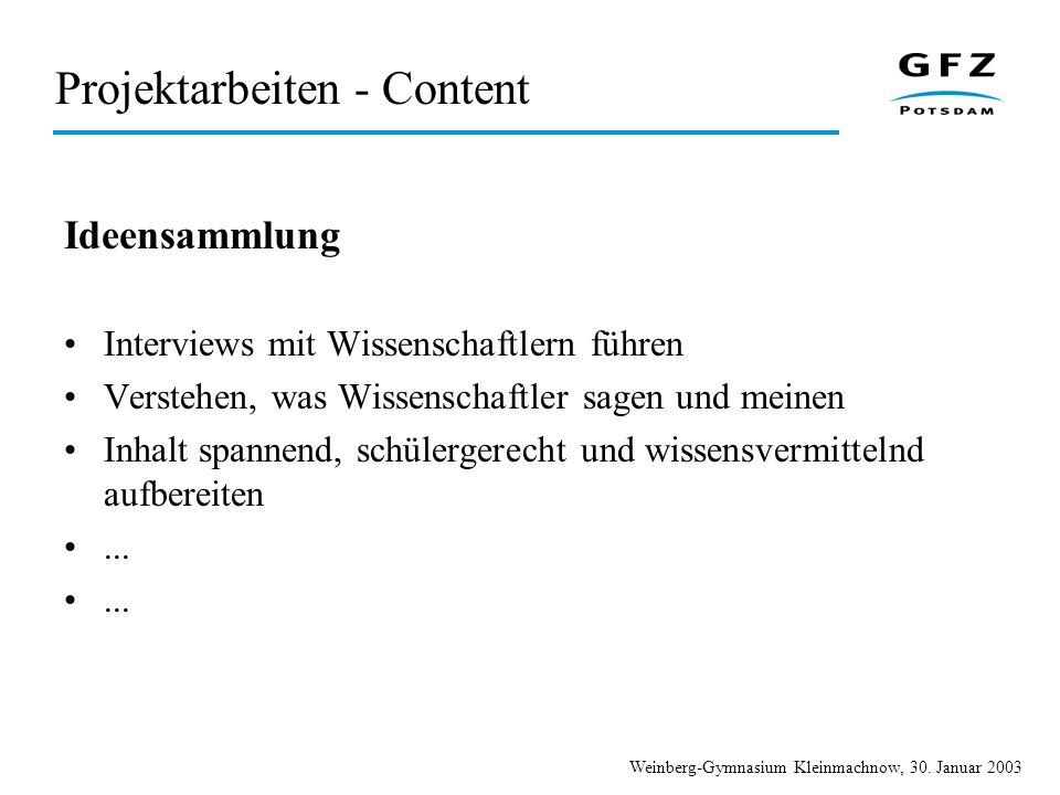 Weinberg-Gymnasium Kleinmachnow, 30. Januar 2003 Projektarbeiten - Content Ideensammlung Interviews mit Wissenschaftlern führen Verstehen, was Wissens