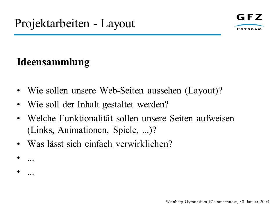 Weinberg-Gymnasium Kleinmachnow, 30. Januar 2003 Projektarbeiten - Layout Ideensammlung Wie sollen unsere Web-Seiten aussehen (Layout)? Wie soll der I