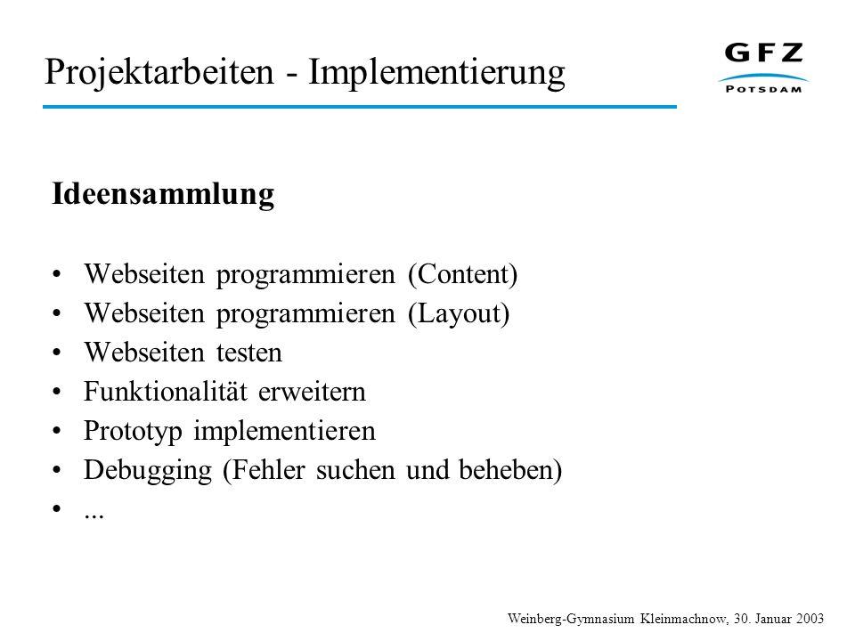 Weinberg-Gymnasium Kleinmachnow, 30. Januar 2003 Projektarbeiten - Implementierung Ideensammlung Webseiten programmieren (Content) Webseiten programmi