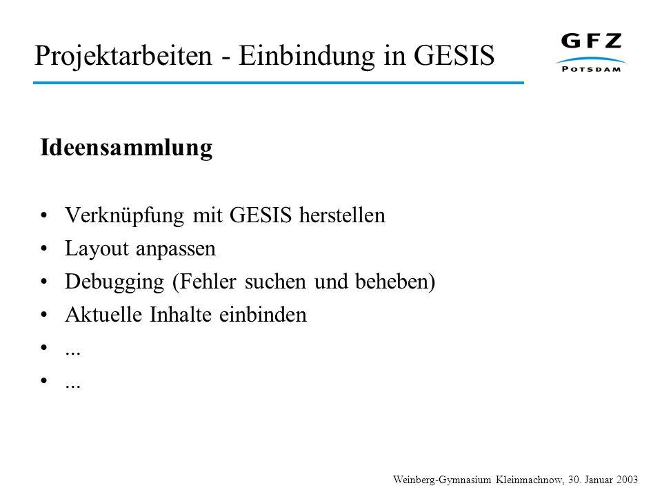 Weinberg-Gymnasium Kleinmachnow, 30. Januar 2003 Projektarbeiten - Einbindung in GESIS Ideensammlung Verknüpfung mit GESIS herstellen Layout anpassen