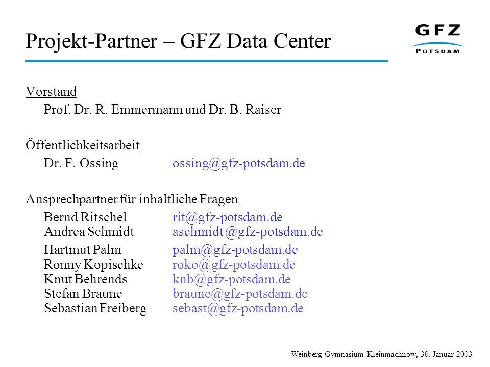 Weinberg-Gymnasium Kleinmachnow, 30. Januar 2003 Projekt-Partner – GFZ Data Center Vorstand Prof. Dr. R. Emmermann und Dr. B. Raiser Öffentlichkeitsar
