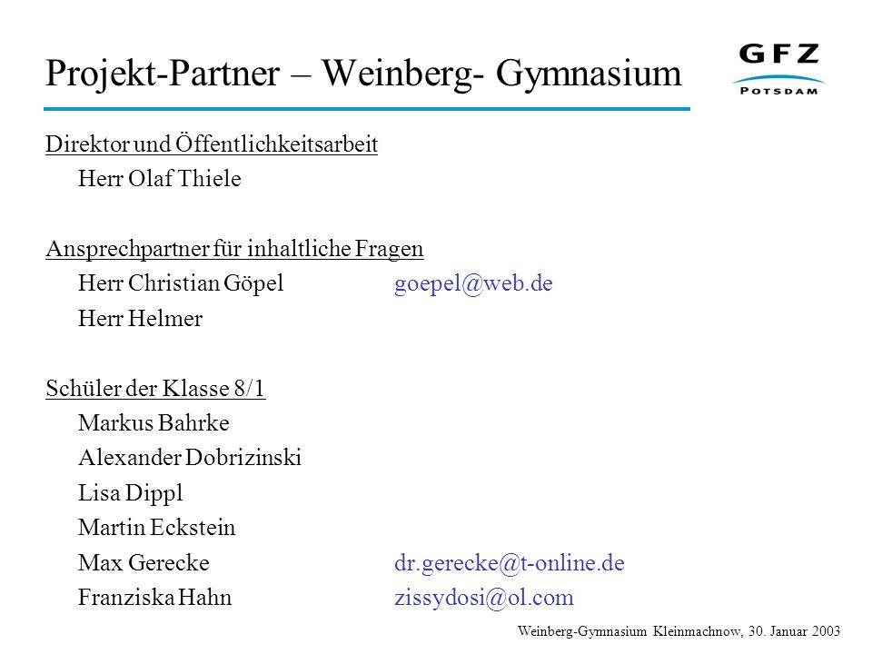 Weinberg-Gymnasium Kleinmachnow, 30. Januar 2003 Projekt-Partner – Weinberg- Gymnasium Direktor und Öffentlichkeitsarbeit Herr Olaf Thiele Ansprechpar