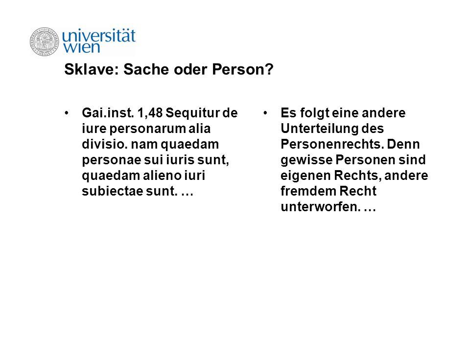 Sklave: Sache oder Person? Gai.inst. 1,48 Sequitur de iure personarum alia divisio. nam quaedam personae sui iuris sunt, quaedam alieno iuri subiectae