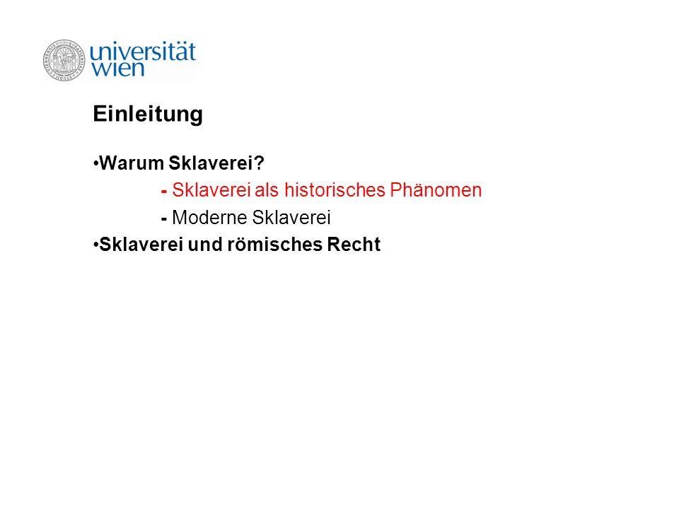 Einleitung Warum Sklaverei? - Sklaverei als historisches Phänomen - Moderne Sklaverei Sklaverei und römisches Recht