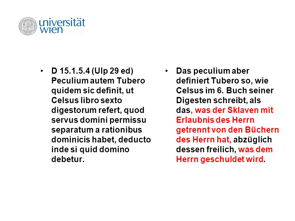 D 15.1.5.4 (Ulp 29 ed) Peculium autem Tubero quidem sic definit, ut Celsus libro sexto digestorum refert, quod servus domini permissu separatum a rati