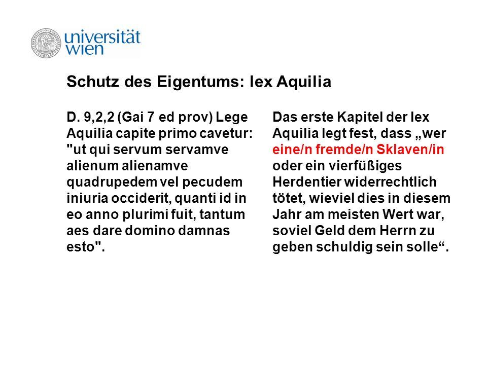 Schutz des Eigentums: lex Aquilia D. 9,2,2 (Gai 7 ed prov) Lege Aquilia capite primo cavetur: