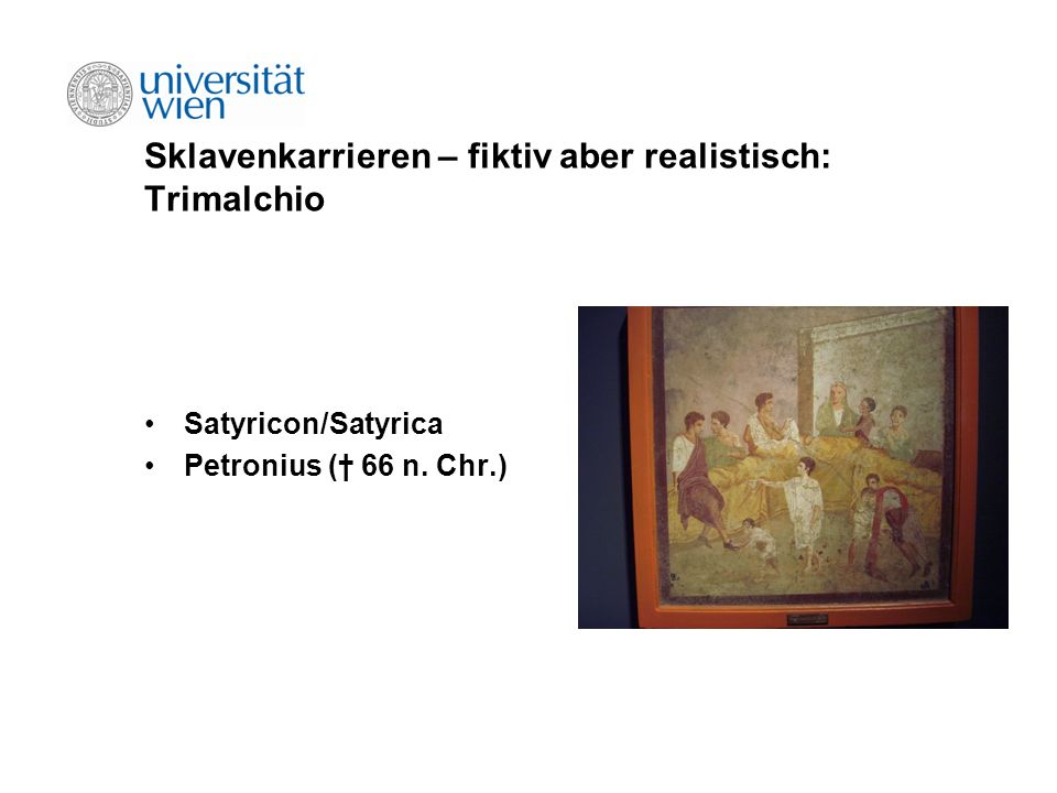 Sklavenkarrieren – fiktiv aber realistisch: Trimalchio Satyricon/Satyrica Petronius ( 66 n. Chr.)