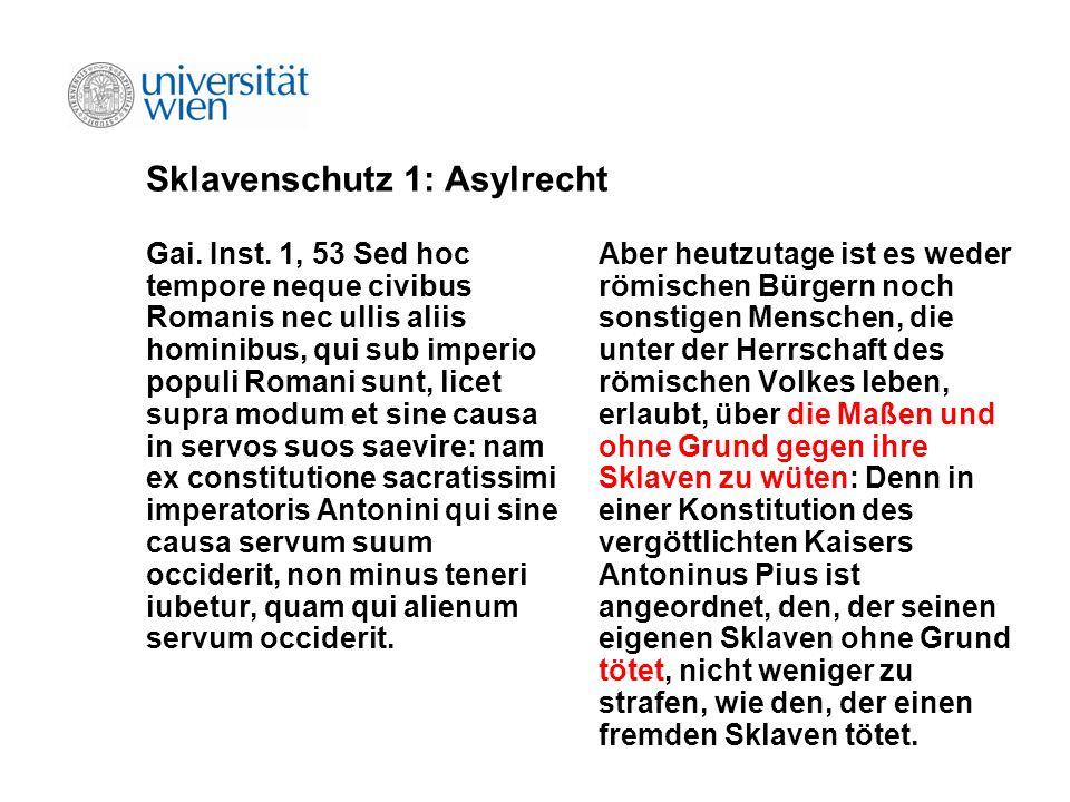 Sklavenschutz 1: Asylrecht Gai. Inst. 1, 53 Sed hoc tempore neque civibus Romanis nec ullis aliis hominibus, qui sub imperio populi Romani sunt, licet