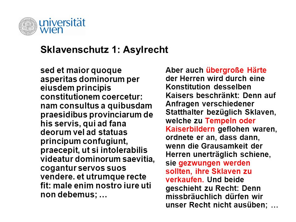 Sklavenschutz 1: Asylrecht sed et maior quoque asperitas dominorum per eiusdem principis constitutionem coercetur: nam consultus a quibusdam praesidib