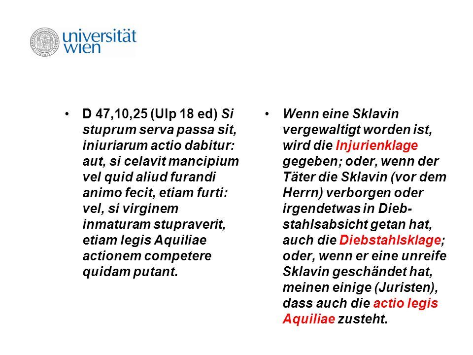 D 47,10,25 (Ulp 18 ed) Si stuprum serva passa sit, iniuriarum actio dabitur: aut, si celavit mancipium vel quid aliud furandi animo fecit, etiam furti