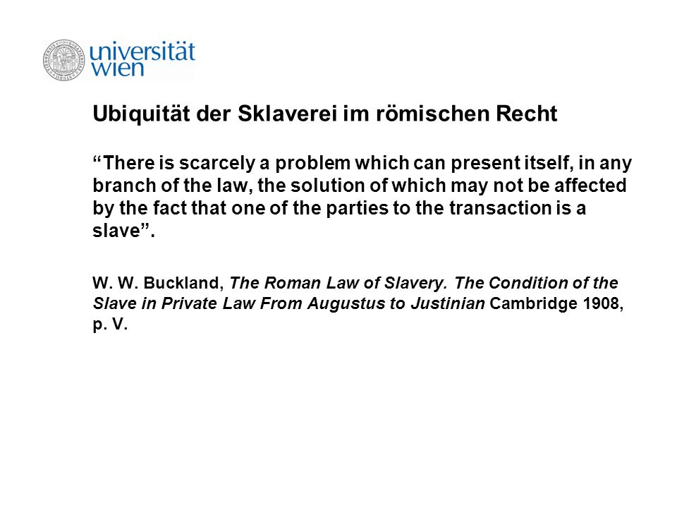 Ubiquität der Sklaverei im römischen Recht There is scarcely a problem which can present itself, in any branch of the law, the solution of which may n