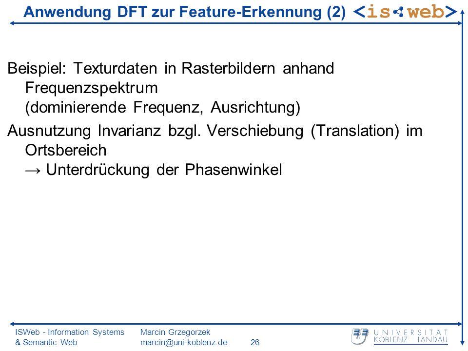 ISWeb - Information Systems & Semantic Web Marcin Grzegorzek marcin@uni-koblenz.de26 Beispiel: Texturdaten in Rasterbildern anhand Frequenzspektrum (dominierende Frequenz, Ausrichtung) Ausnutzung Invarianz bzgl.