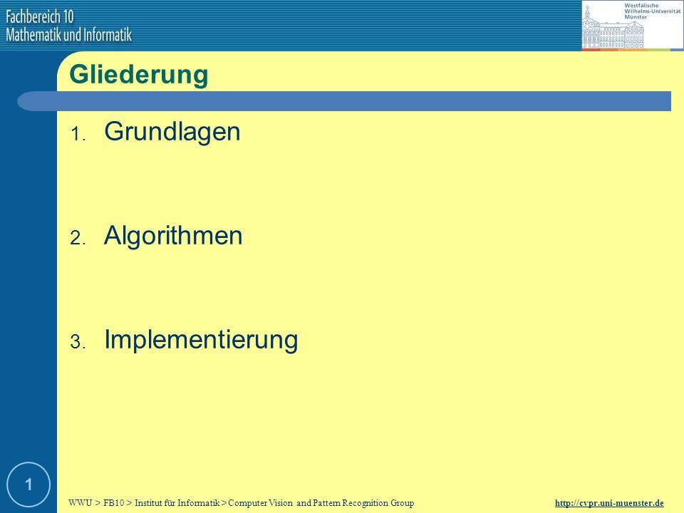 WWU > FB10 > Institut für Informatik > Computer Vision and Pattern Recognition Group http://cvpr.uni-muenster.de 1 Gliederung 1.