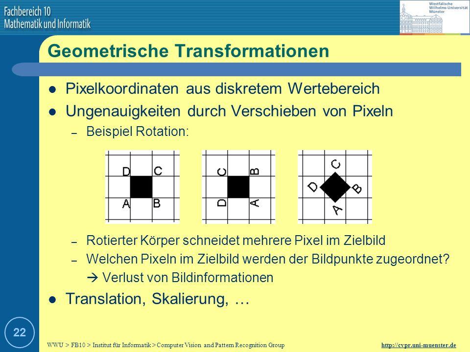 WWU > FB10 > Institut für Informatik > Computer Vision and Pattern Recognition Group http://cvpr.uni-muenster.de 21 Transformationen Geometrisch – Lag