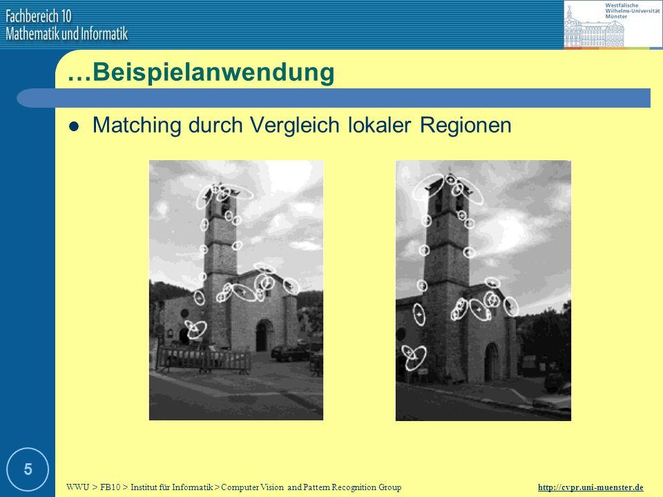 WWU > FB10 > Institut für Informatik > Computer Vision and Pattern Recognition Group http://cvpr.uni-muenster.de 5 …Beispielanwendung Matching durch Vergleich lokaler Regionen