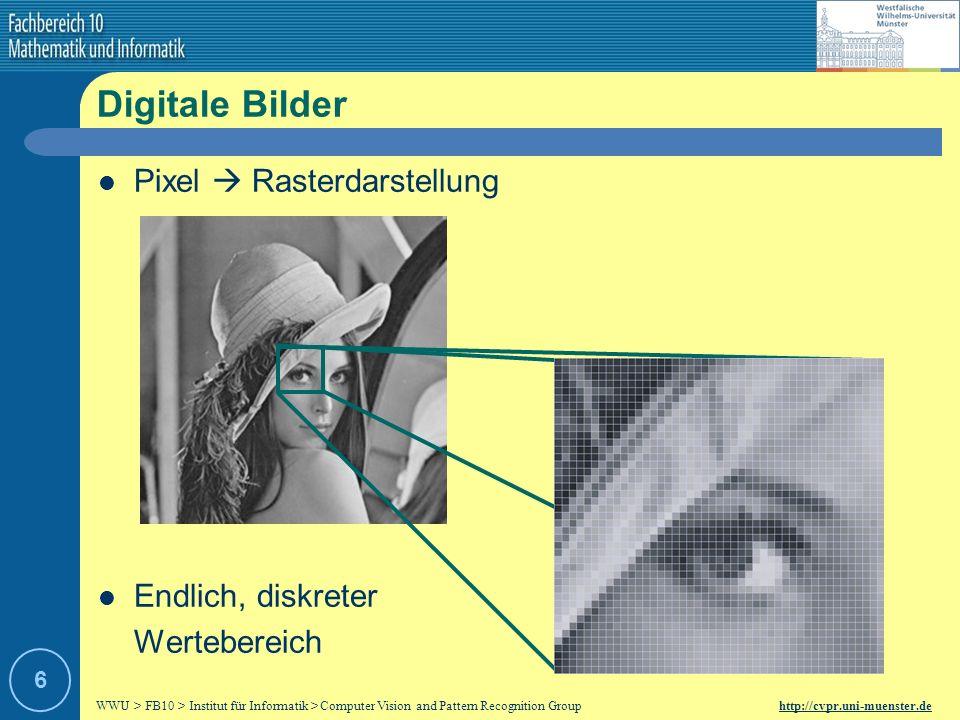 WWU > FB10 > Institut für Informatik > Computer Vision and Pattern Recognition Group http://cvpr.uni-muenster.de 6 Pixel Rasterdarstellung Endlich, diskreter Wertebereich Digitale Bilder