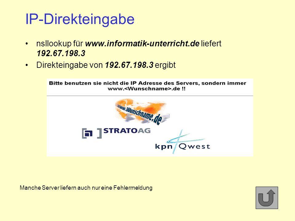 IP-Direkteingabe nsllookup für www.informatik-unterricht.de liefert 192.67.198.3 Direkteingabe von 192.67.198.3 ergibt Manche Server liefern auch nur eine Fehlermeldung
