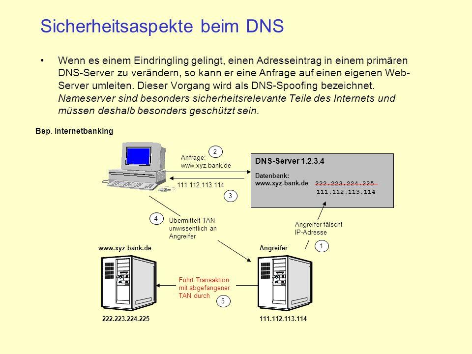Sicherheitsaspekte beim DNS Wenn es einem Eindringling gelingt, einen Adresseintrag in einem primären DNS-Server zu verändern, so kann er eine Anfrage auf einen eigenen Web- Server umleiten.