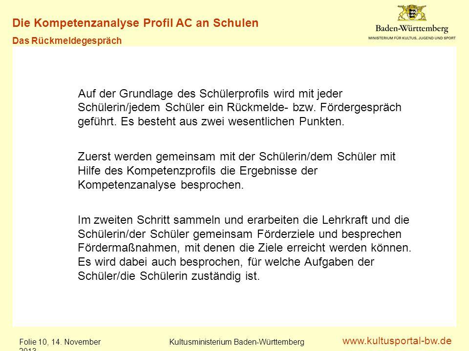 www.kultusportal-bw.de Kultusministerium Baden-Württemberg Folie 10, 14. November 201314. November 2013 Auf der Grundlage des Schülerprofils wird mit