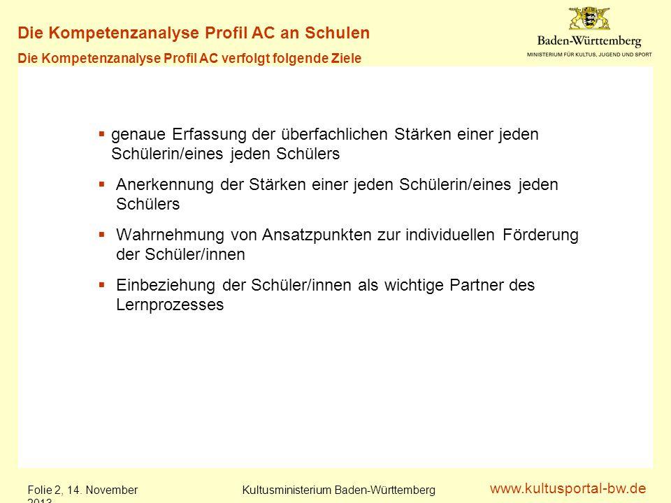www.kultusportal-bw.de Kultusministerium Baden-Württemberg Folie 2, 14. November 201314. November 2013 genaue Erfassung der überfachlichen Stärken ein
