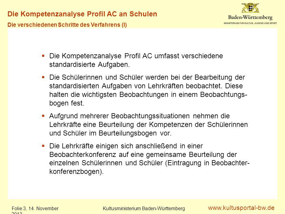 www.kultusportal-bw.de Kultusministerium Baden-Württemberg Folie 3, 14. November 201314. November 2013 Methoden- kompetenz Kulturtechnische Kompetenz