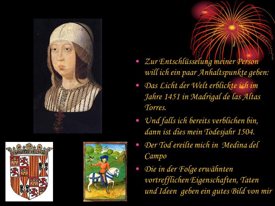Zur Entschlüsselung meiner Person will ich ein paar Anhaltspunkte geben: Das Licht der Welt erblickte ich im Jahre 1451 in Madrigal de las Altas Torre