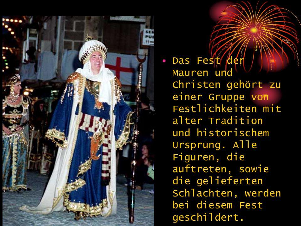 Das Fest der Mauren und Christen gehört zu einer Gruppe von Festlichkeiten mit alter Tradition und historischem Ursprung. Alle Figuren, die auftreten,
