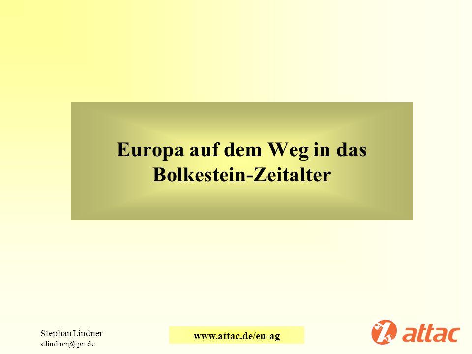 Europa auf dem Weg in das Bolkestein-Zeitalter Stephan Lindner stlindner@ipn.de www.attac.de/eu-ag