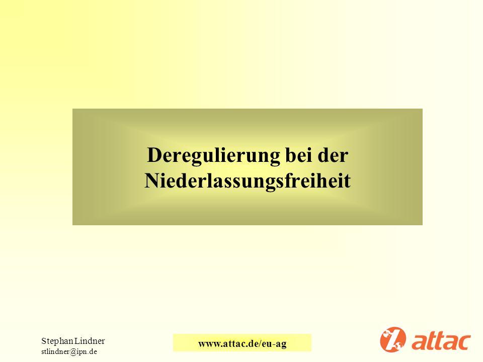 Deregulierung bei der Niederlassungsfreiheit Stephan Lindner stlindner@ipn.de www.attac.de/eu-ag