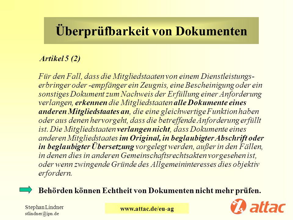 Überprüfbarkeit von Dokumenten Artikel 5 (2) Für den Fall, dass die Mitgliedstaaten von einem Dienstleistungs- erbringer oder -empfänger ein Zeugnis,