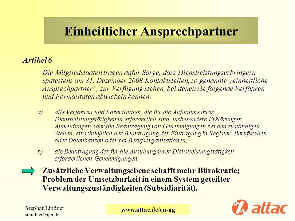 Einheitlicher Ansprechpartner Artikel 6 Die Mitgliedstaaten tragen dafür Sorge, dass Dienstleistungserbringern spätestens am 31. Dezember 2008 Kontakt
