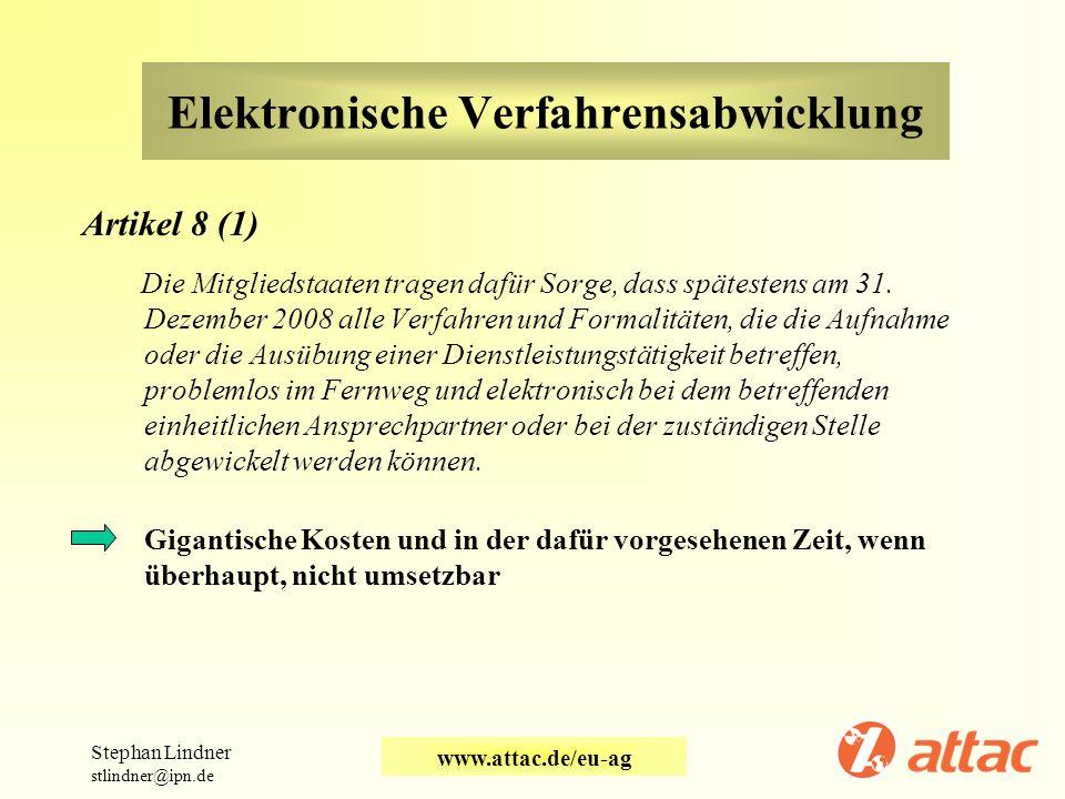 Elektronische Verfahrensabwicklung Artikel 8 (1) Die Mitgliedstaaten tragen dafür Sorge, dass spätestens am 31. Dezember 2008 alle Verfahren und Forma